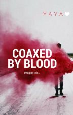 Coaxed By Blood by ShineBrightAsAStar
