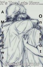 It's Too Late Now... (MiyuSawa Oneshot) by Kattreese