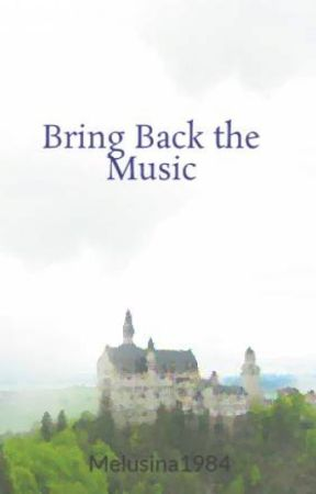 Bring Back the Music by Melusina1984