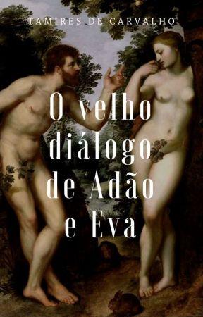 O velho diálogo de Adão e Eva by TamiresdeCarvalho6