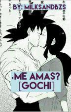 ¿Me Amas? (Gochi) by MilkSanDbzs