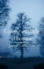 Lo que esconde el bosque《Jared Cameron》 by Nevada331