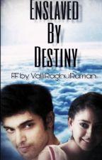 Enslaved By Destiny by valliraghu