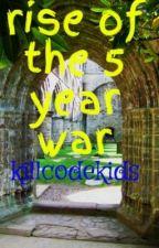 rise of the 5 year war by killcodekids