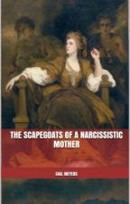 The Scapegoats of a Narcissistic Mother by Gail Meyers and Kelly Christensen by KC3Lady
