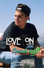 Love on second sight? || Sean Cavaliere FF #ReadItAward #Wattys2017 by alrightnicky