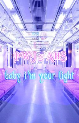 pwj x ahs ║ BABY I'M YOUR LIGHT ∞