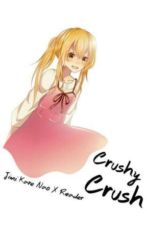 Crushy Crush | Jimi-Kare Nao x Reader by Hisayashi
