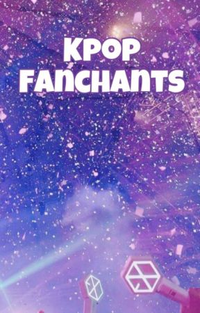 Kpop Fanchants | Book 1 by a_dreaming_writer_