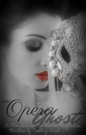 An Opera Ghost - A Phantom of the Opera Fanfiction by cashleykate
