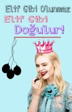 Elif Gibi Olunmaz Elif Gibi DOĞULUR! by elifarslanbebeyim
