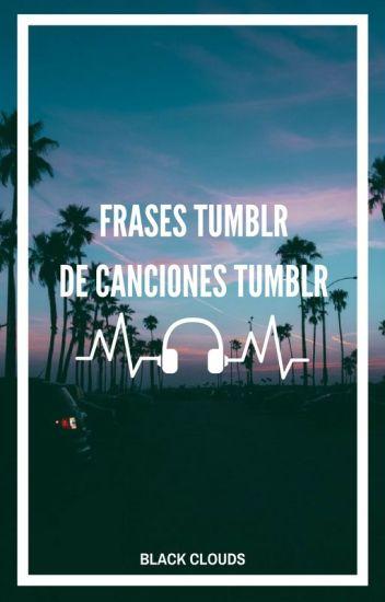 Frases Tumblr De Canciones Tumblr Ct2 Black Clouds Wattpad
