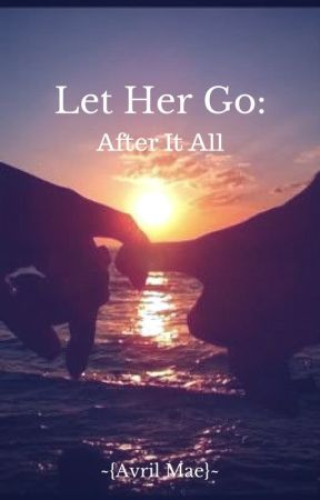 Let Her Go: After It All by thepoppunkobsessed
