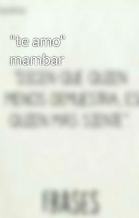 """te amo"" mambar by isalaoriginal"