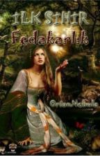 İLK SİHİR; FEDAKARLIK by OrionNebula