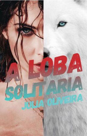 A Loba Solitária  by JuuhOliver24