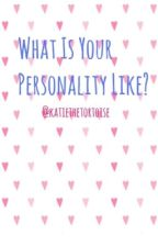 What is your personality like? by katiethetortoise