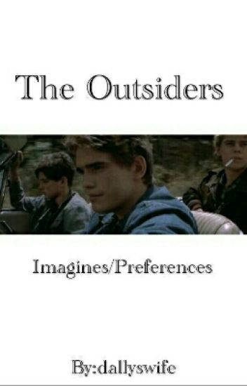 The Outsiders Preferences/Imagines - Ella - Wattpad