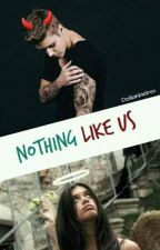 NOTHING LIKE US by Deliilahbiebsx