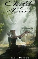 Child of Azure |Realm of the Slayers Series| Book One by XxPierceMyHeartxX