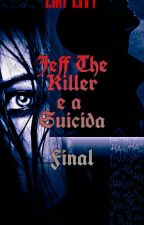 †Jeff The killer  E A  Suicida ...2 † O Fim by MariaFernandaNanda1