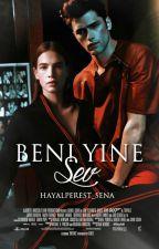 BENİ YİNE SEV by Hayalperest_Sena