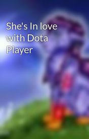 She's In love with Dota Player by KaelInvoker