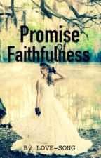 Promise Of Faithfulness by Love-song22