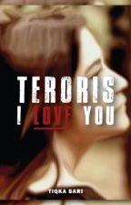 Teroris,I Love You  by TikqaSari