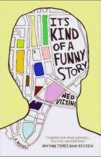 It's kind of a funny story - Una historia casi divertida by 1shasten