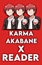 Karma X Reader One Shots  by MikaelaJaneOsoteo