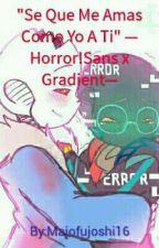 """""""Se Que Me Amas Como Yo A Ti"""" -Horror!Sans X Gradient- by Majofujoshi16"""