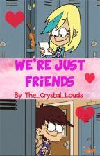 We're Just Friends (Luna x Sam story) by Alker_601