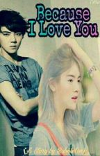 Because I Love You [Hunhan] by BubbleOseh