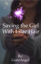 Saving the girl with Lilac Hair by GoneAngel
