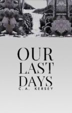 Our Last Days [SYOT] by CAKersey