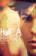 Half A Heart (Sequel to Don't Let Me Go) by TomlinsonLove22
