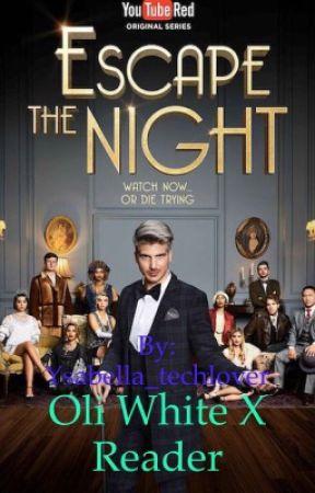 Escape the night season 1 (Oli White x reader) by Ysabella_techlover