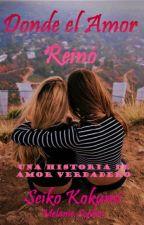 Donde el Amor Reinó. by JosephRenZou