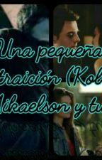 Una pequeña traición (Kol Mikaelson, Niklaus Mikaelson y tu) (Temporada 1) by stephaniuxa