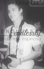 Endlessly [Matthew Espinosa] by montanaxrose