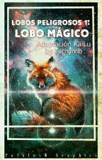 Lobos Peligrosos 1.. Lobo Mágico.. Adap. Kailu by Tathymb