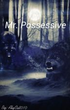 Mr. Possessive [Undergoing Edits!] by AlyCat010