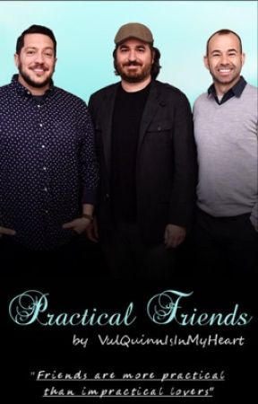 Practical Friends {Part Two to Impractical Love} by VulQuinnIsInMyHeart