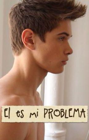 El es mi PROBLEMA by Maya2303