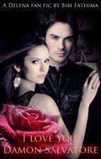 I love you, Damon Salvatore [Delena One-Shot] by BibiFatti