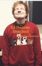 Ed Sheeran Imagines by writingsunshiine28
