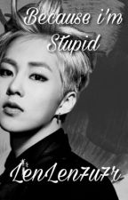 Because i'm stupid ^Xiumin^ by LenLen7u7r