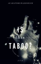 is this taboo? j.t.b. by AcarAtorchAjoshler