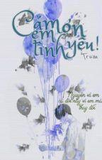 Cảm Ơn Em, Tình Yêu! by CH511901